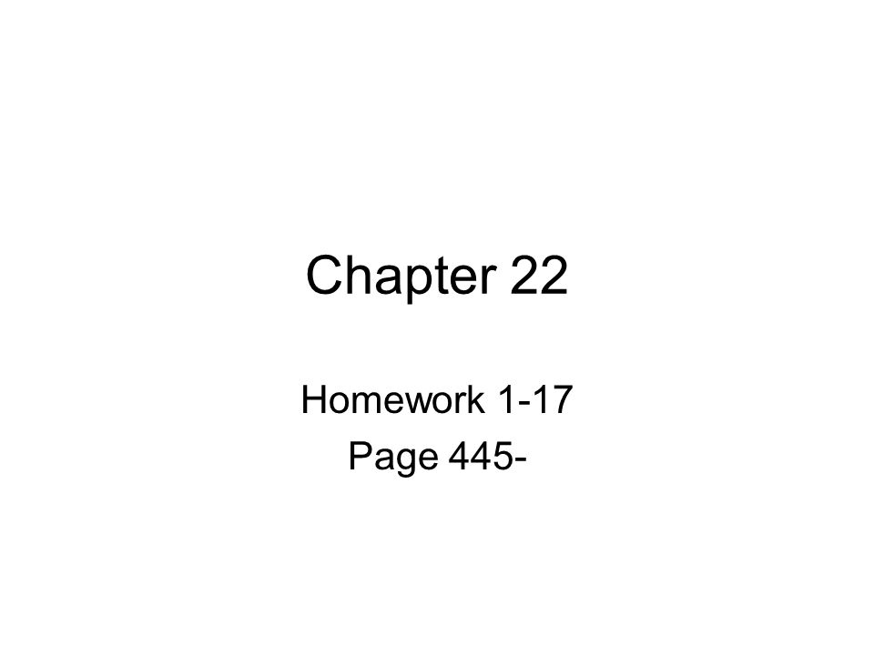 Chapter 22 Homework 1-17 Page 445-