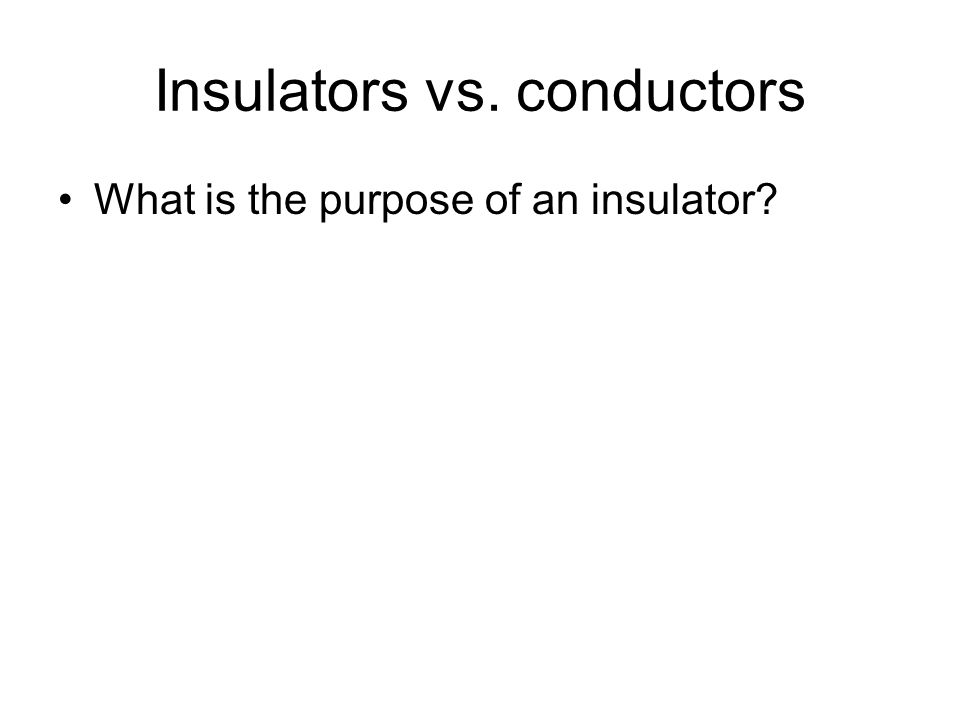 Insulators vs. conductors