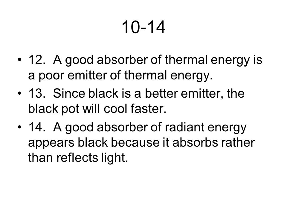 10-14 12. A good absorber of thermal energy is a poor emitter of thermal energy.