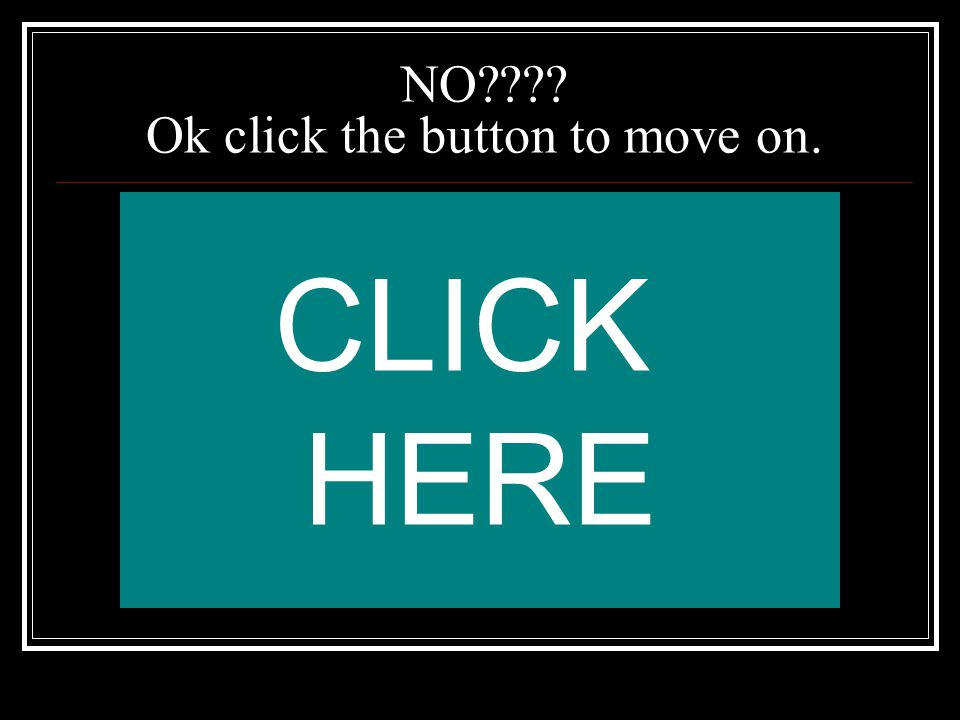 NO Ok click the button to move on.