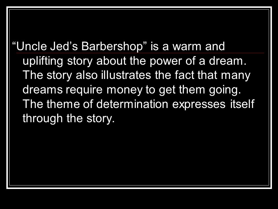 Uncle Jed's Barbershop is a warm and uplifting story about the power of a dream.