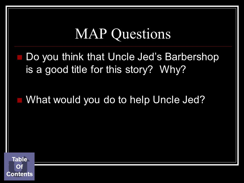 MAP Questions Do you think that Uncle Jed's Barbershop is a good title for this story Why What would you do to help Uncle Jed