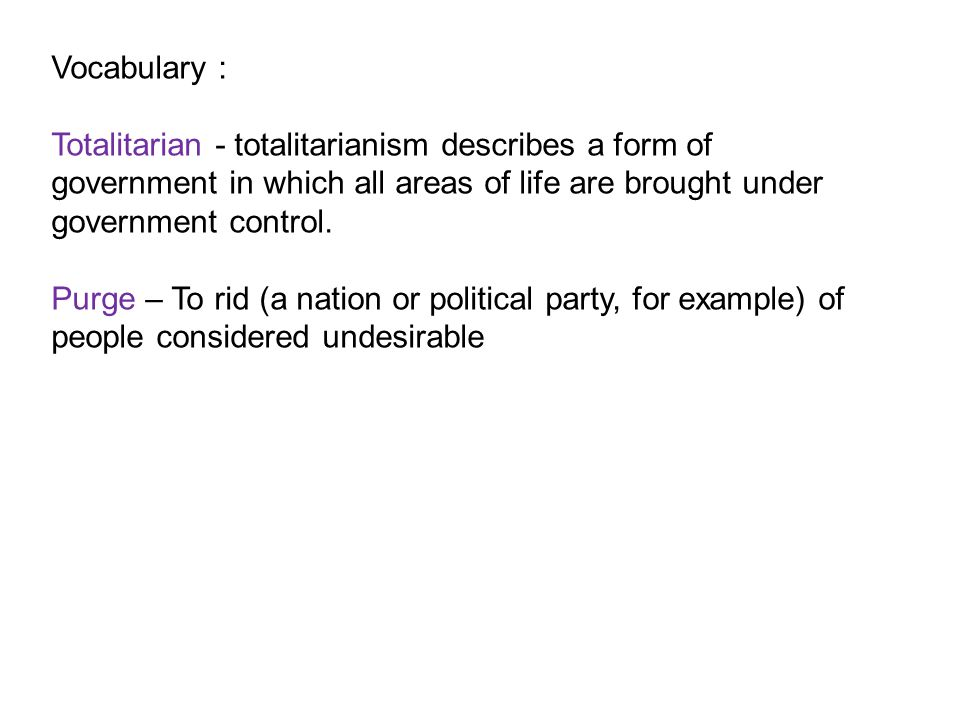 Vocabulary : Totalitarian - totalitarianism describes a form of government in which all areas of life are brought under government control.