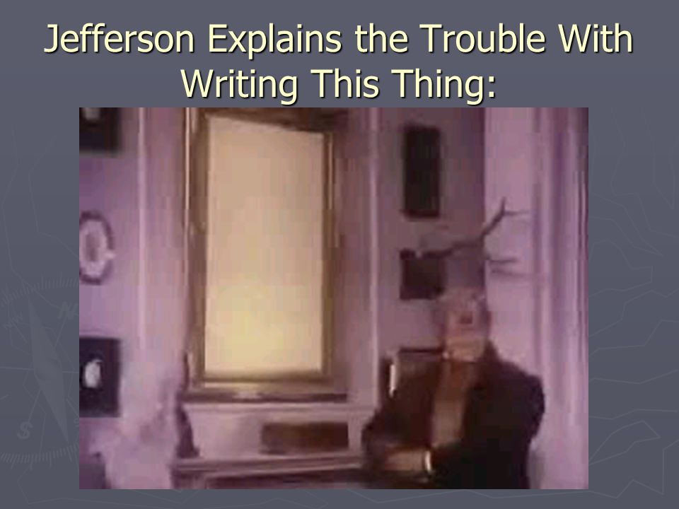 Jefferson Explains the Trouble With Writing This Thing: