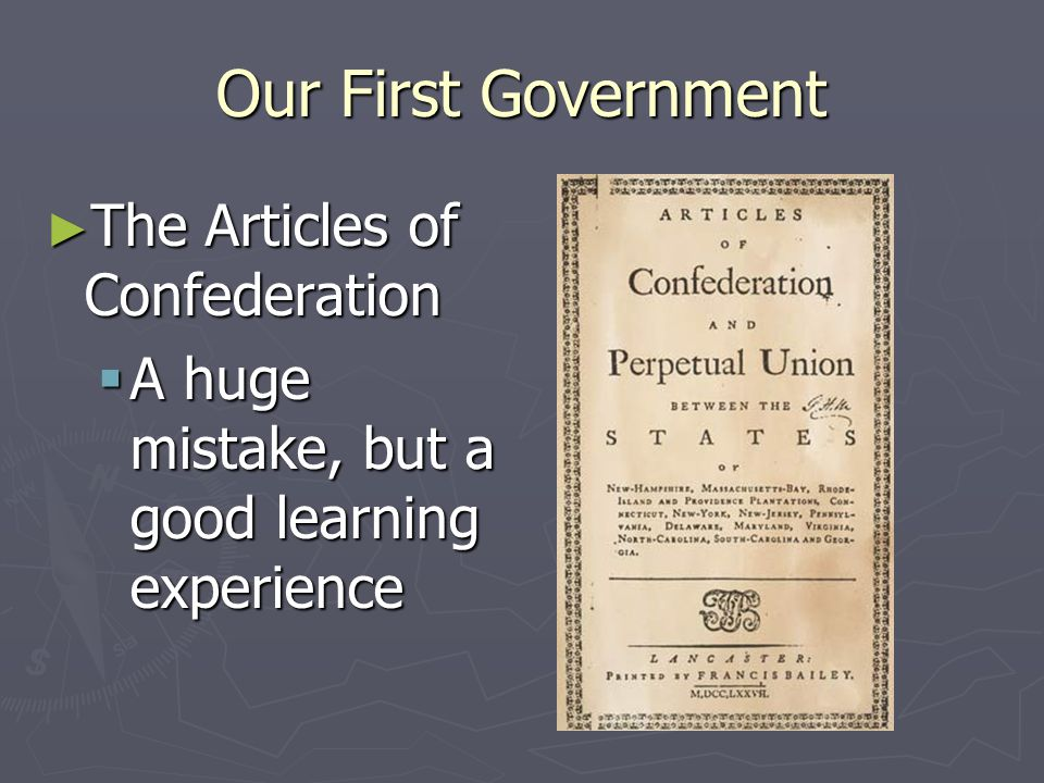 Our First Government The Articles of Confederation