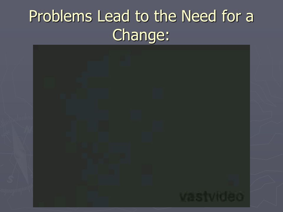 Problems Lead to the Need for a Change: