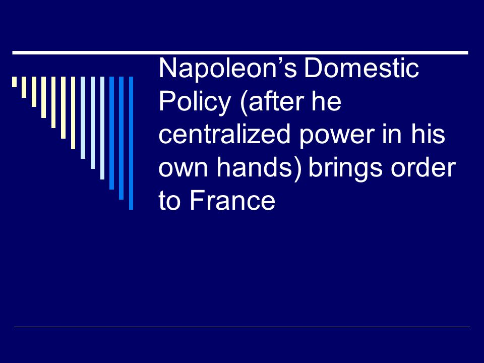 Napoleon's Domestic Policy (after he centralized power in his own hands) brings order to France