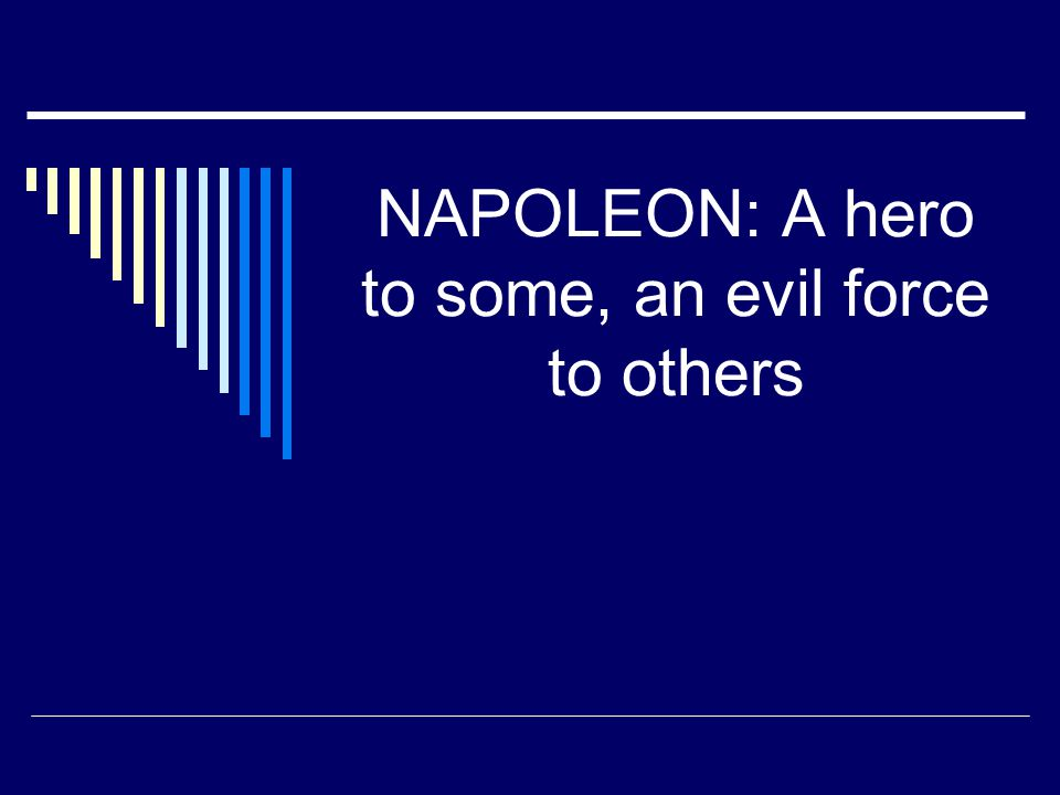 NAPOLEON: A hero to some, an evil force to others