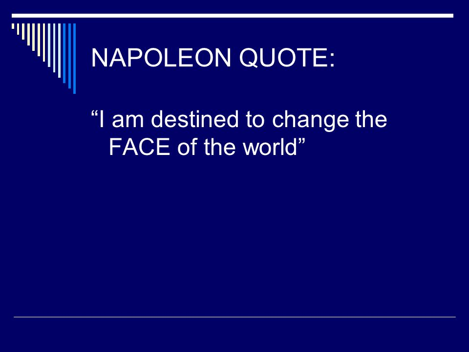 NAPOLEON QUOTE: I am destined to change the FACE of the world