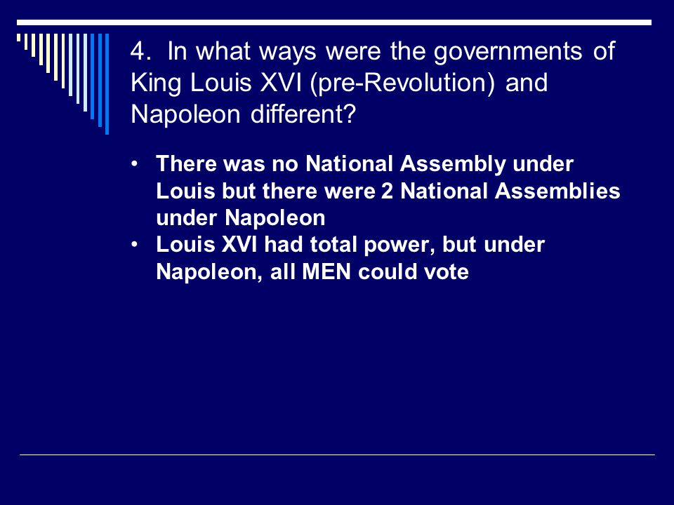 4. In what ways were the governments of King Louis XVI (pre-Revolution) and Napoleon different
