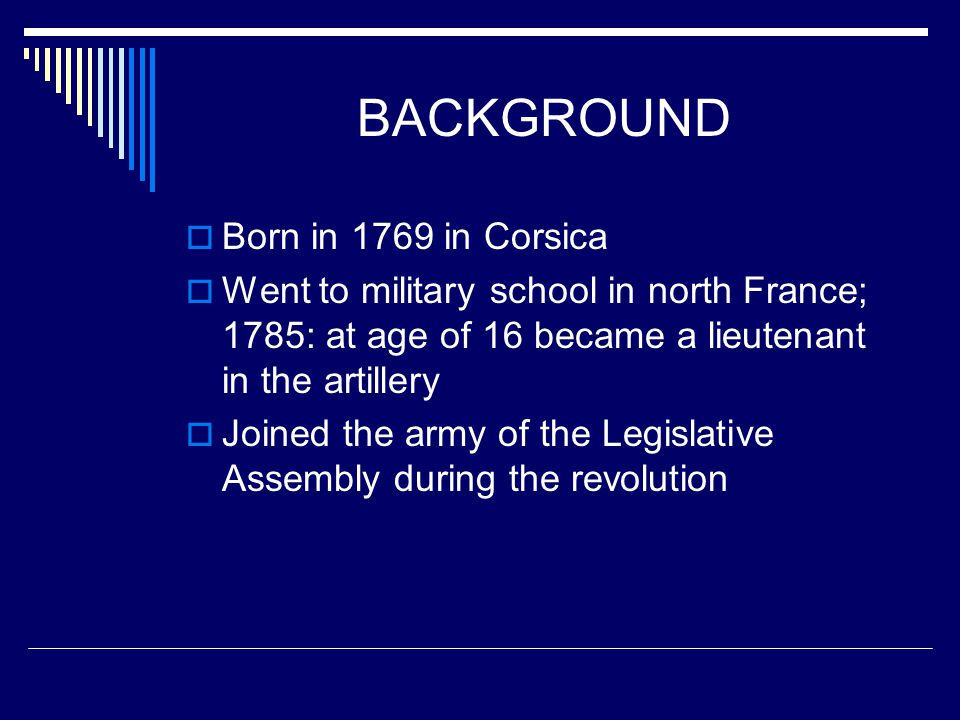 BACKGROUND Born in 1769 in Corsica