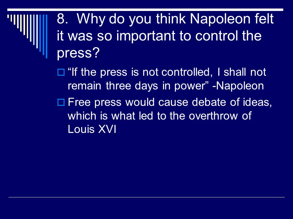 8. Why do you think Napoleon felt it was so important to control the press