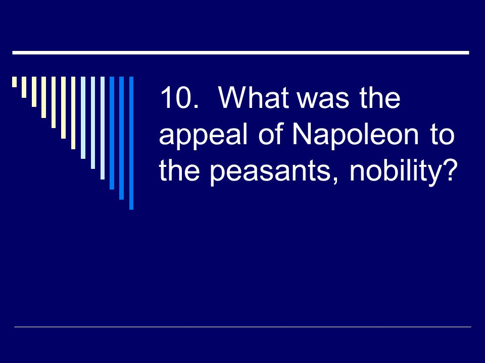 10. What was the appeal of Napoleon to the peasants, nobility