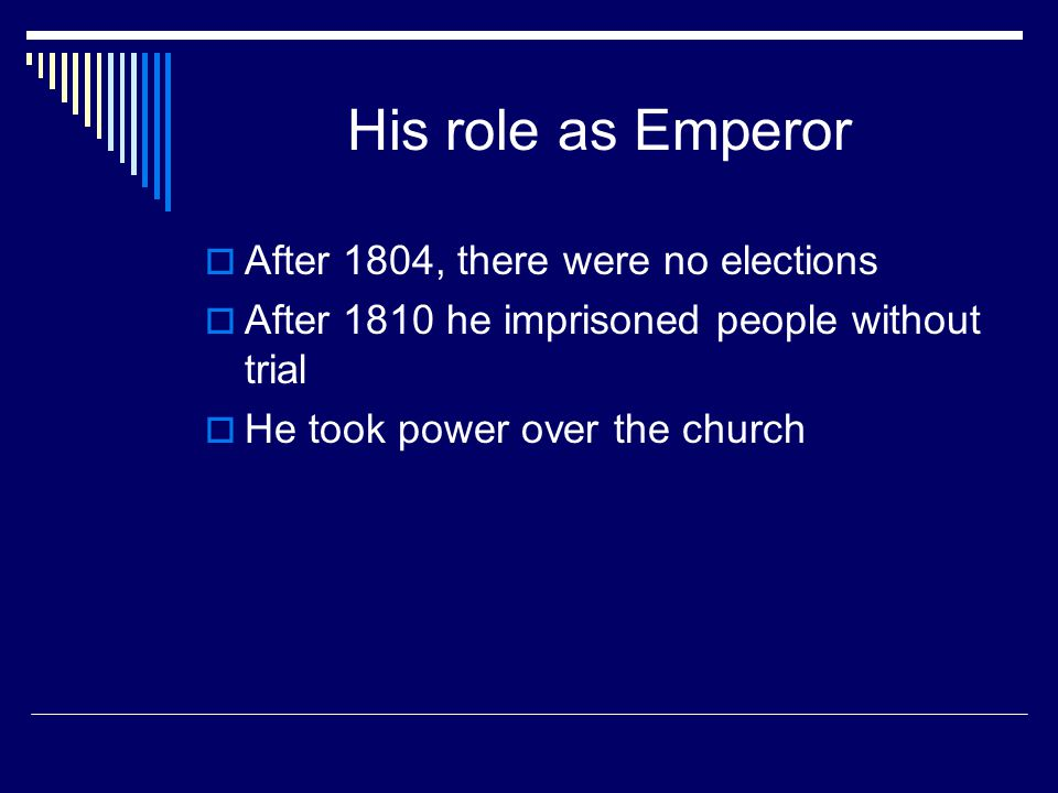 His role as Emperor After 1804, there were no elections