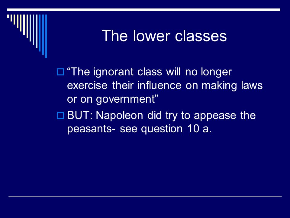 The lower classes The ignorant class will no longer exercise their influence on making laws or on government