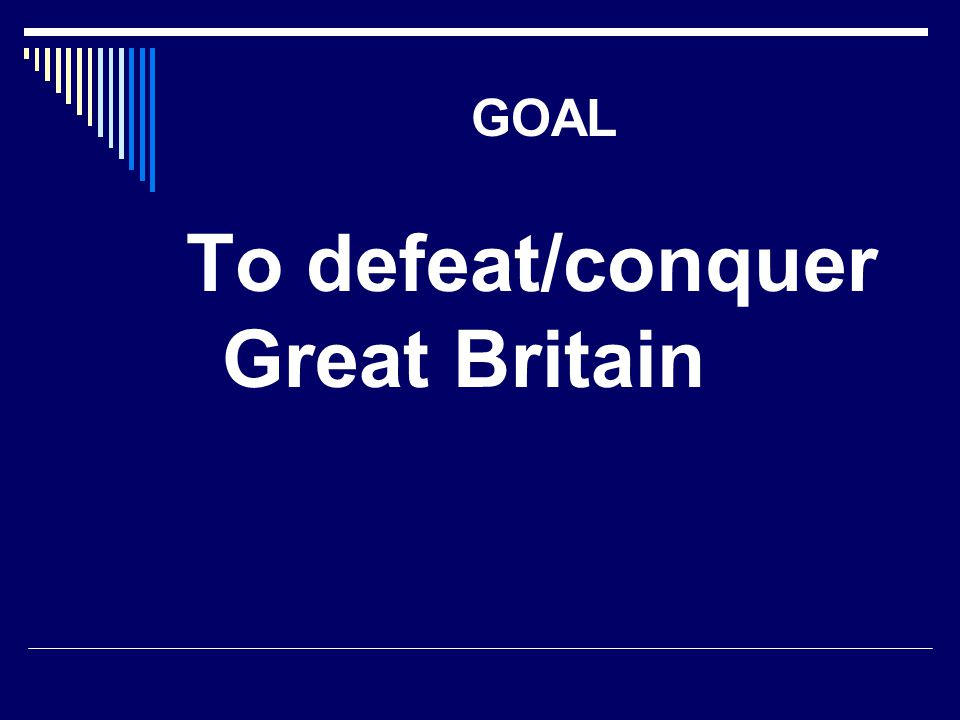 To defeat/conquer Great Britain