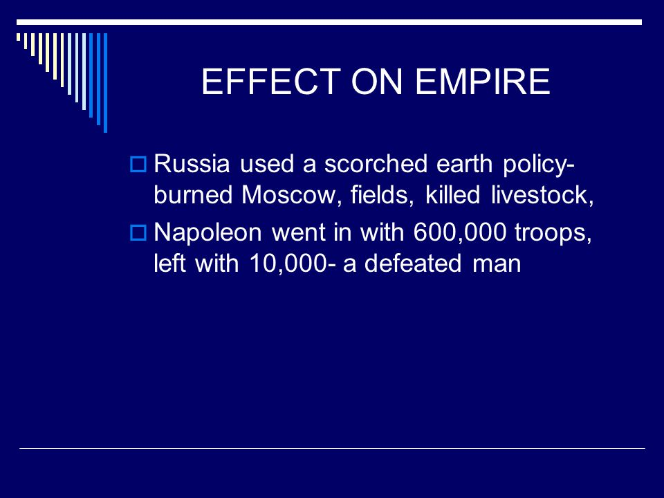 EFFECT ON EMPIRE Russia used a scorched earth policy- burned Moscow, fields, killed livestock,