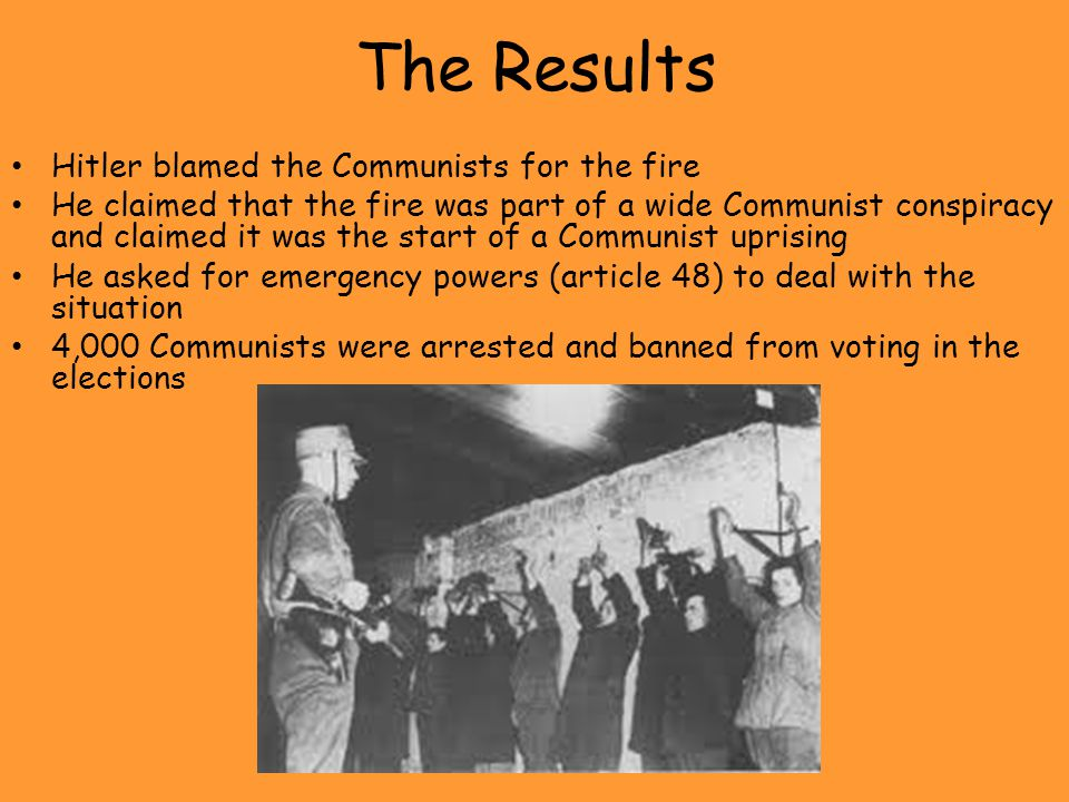 The Results Hitler blamed the Communists for the fire