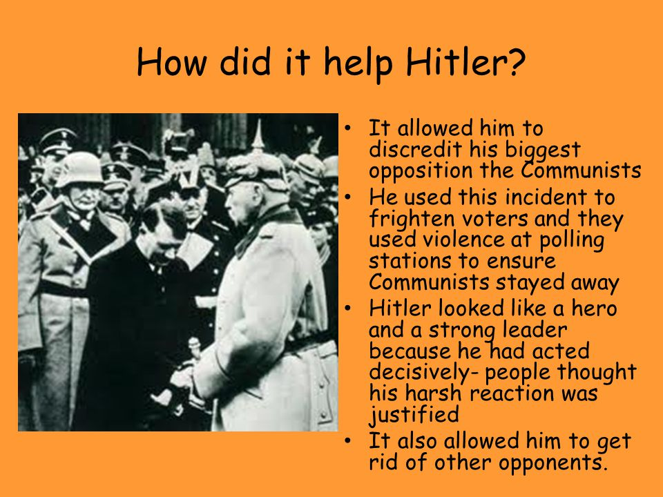 How did it help Hitler It allowed him to discredit his biggest opposition the Communists.