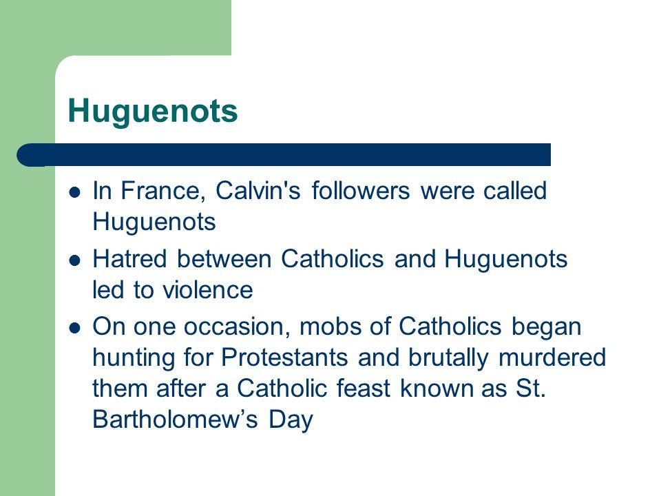 Huguenots In France, Calvin s followers were called Huguenots