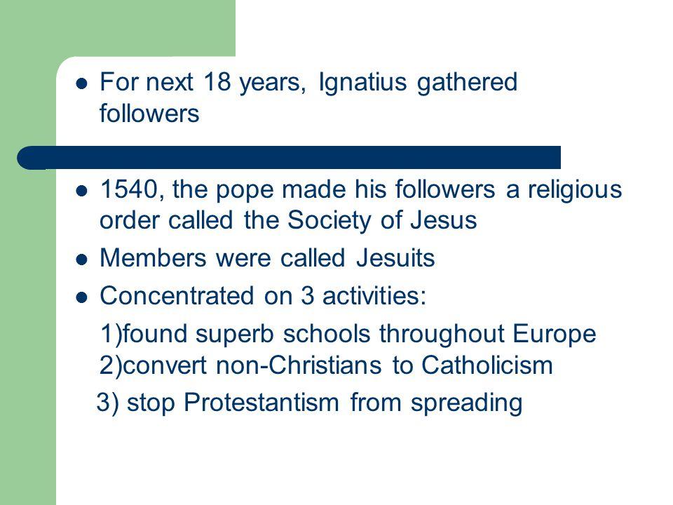 For next 18 years, Ignatius gathered followers