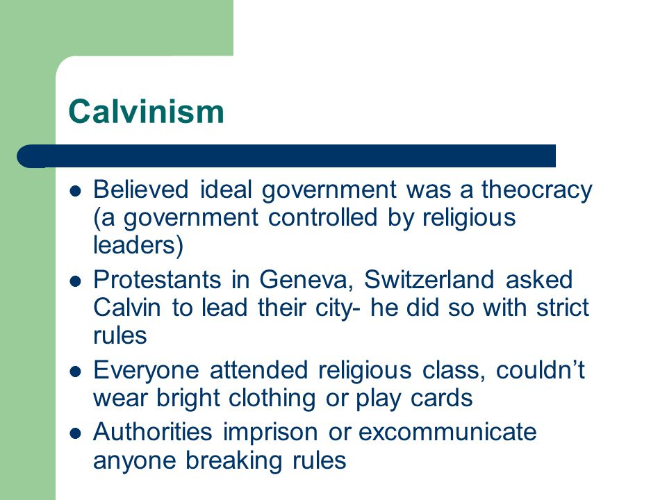 Calvinism Believed ideal government was a theocracy (a government controlled by religious leaders)