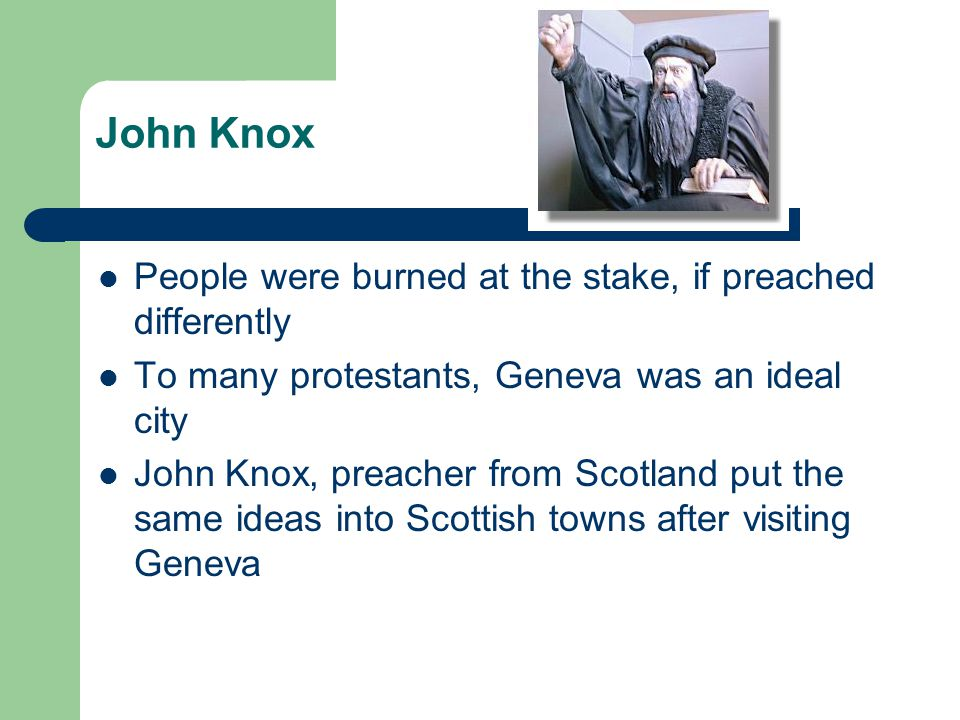 John Knox People were burned at the stake, if preached differently