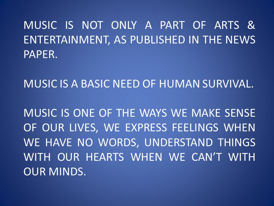 MUSIC IS NOT ONLY A PART OF ARTS & ENTERTAINMENT, AS PUBLISHED IN THE NEWS PAPER.