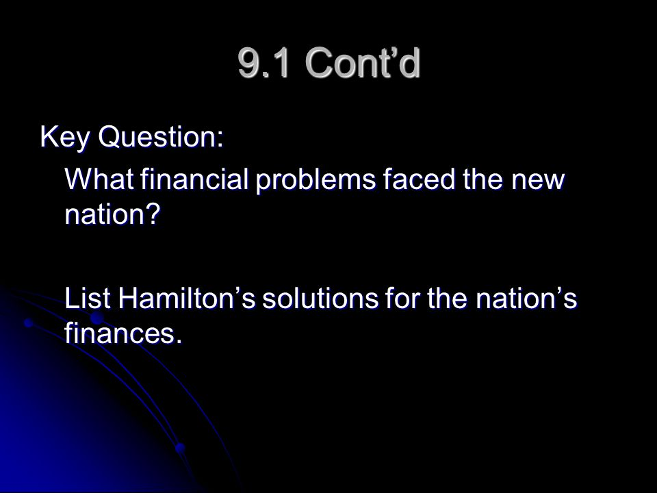 9.1 Cont'd Key Question: What financial problems faced the new nation