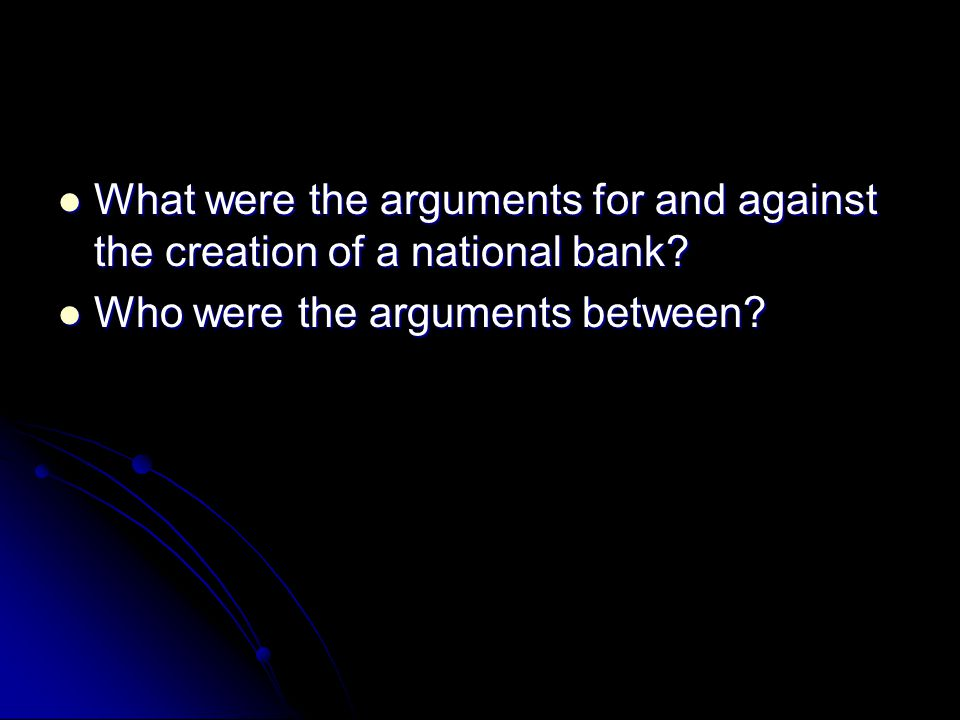 What were the arguments for and against the creation of a national bank