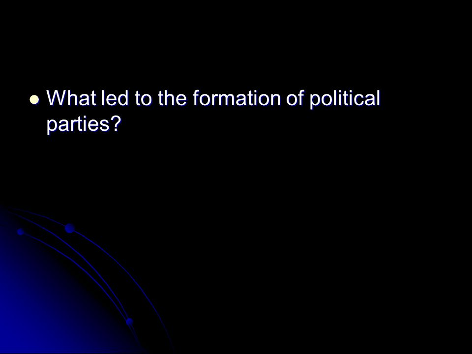 What led to the formation of political parties