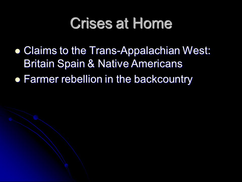 Crises at Home Claims to the Trans-Appalachian West: Britain Spain & Native Americans.