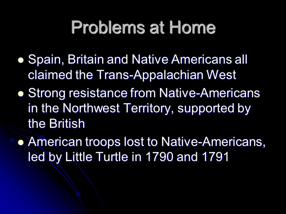 Problems at Home Spain, Britain and Native Americans all claimed the Trans-Appalachian West.