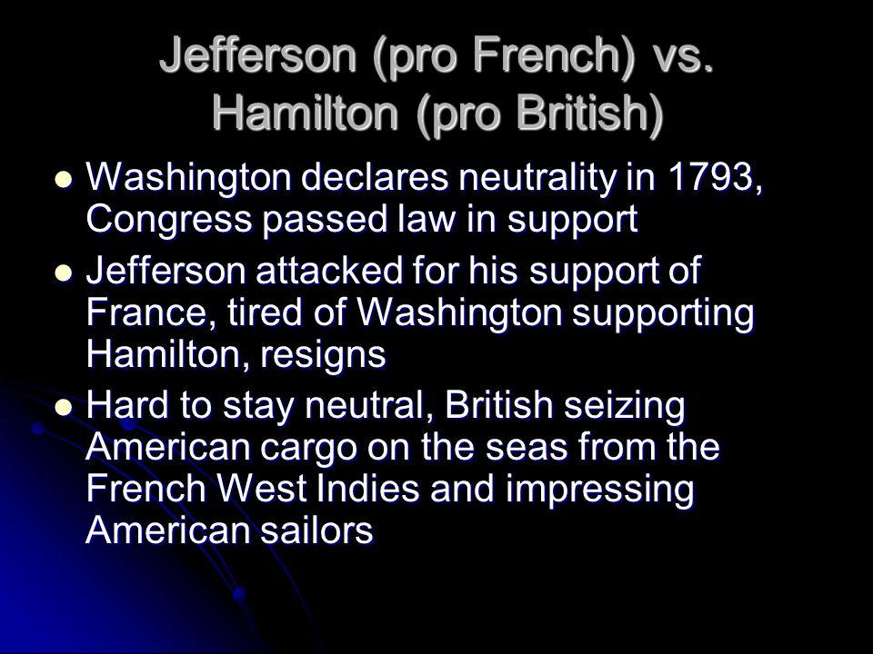 Jefferson (pro French) vs. Hamilton (pro British)
