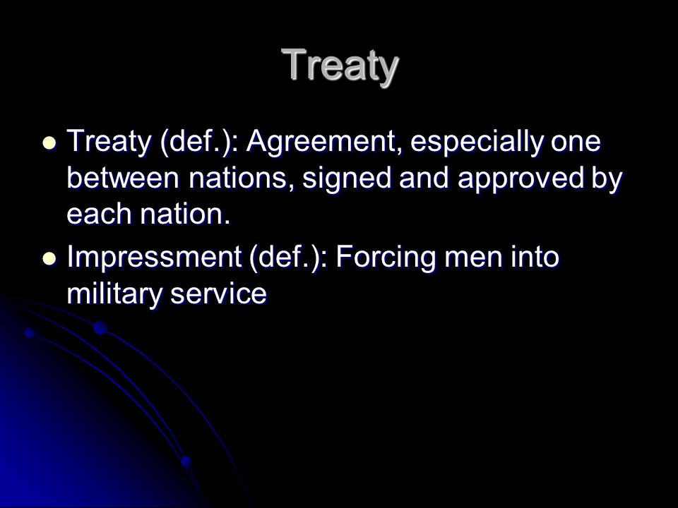 Treaty Treaty (def.): Agreement, especially one between nations, signed and approved by each nation.