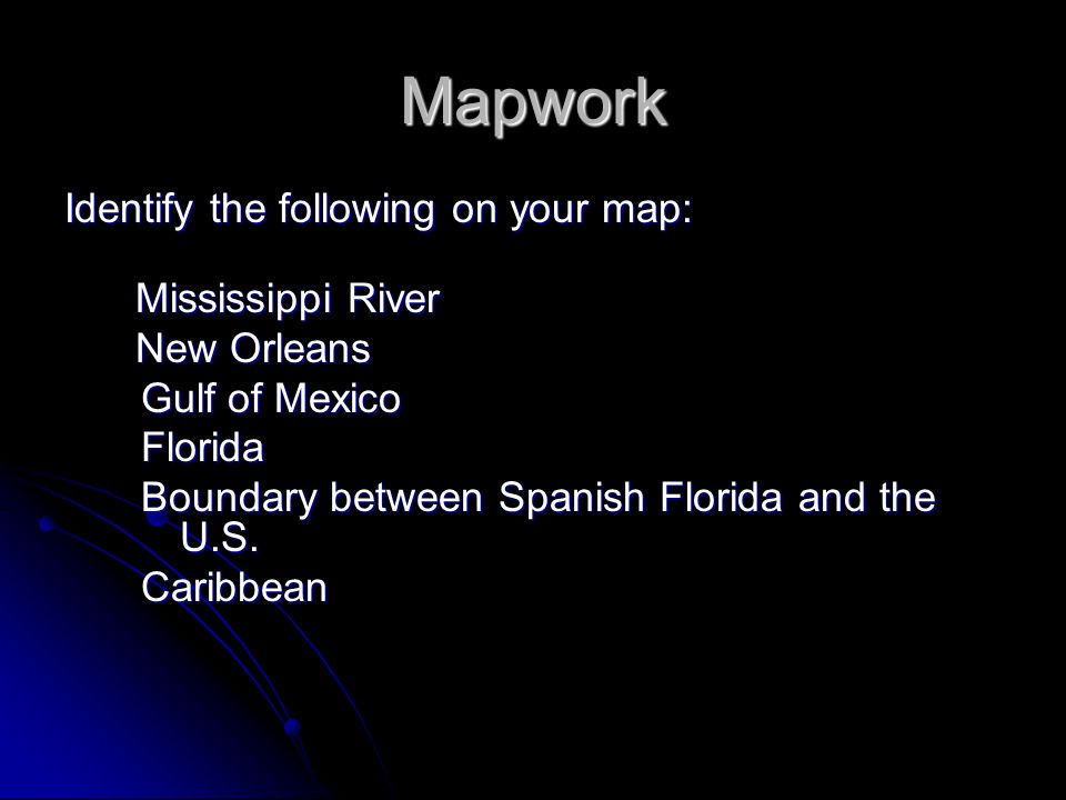 Mapwork Identify the following on your map: Mississippi River