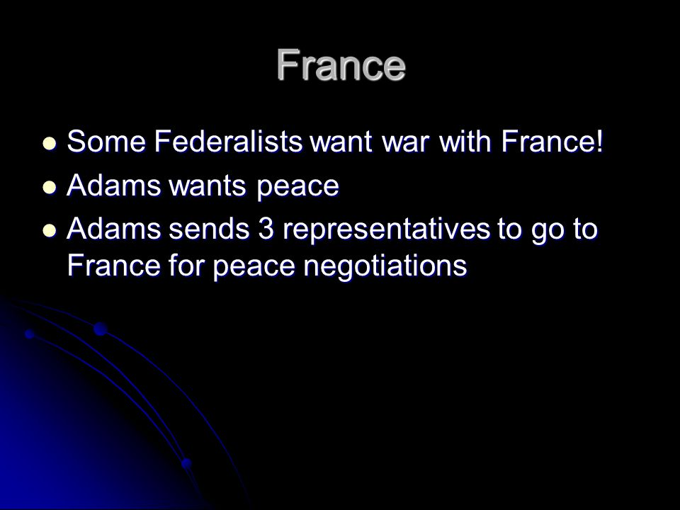 France Some Federalists want war with France! Adams wants peace