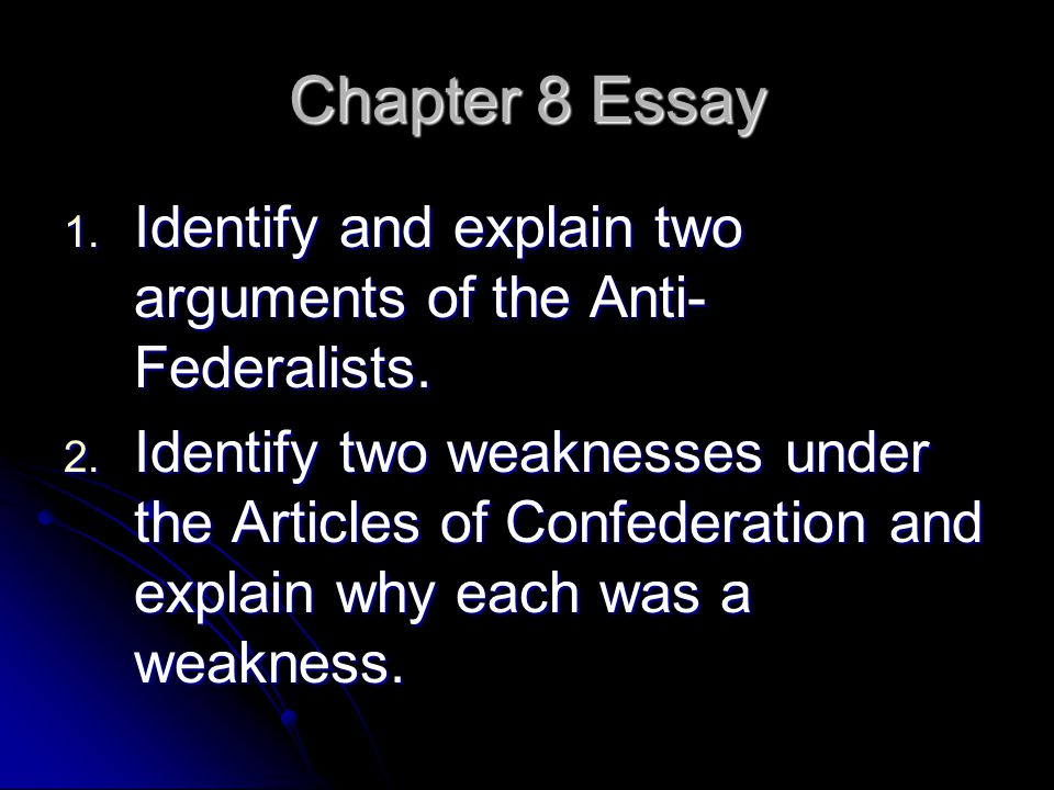 Chapter 8 Essay Identify and explain two arguments of the Anti-Federalists.