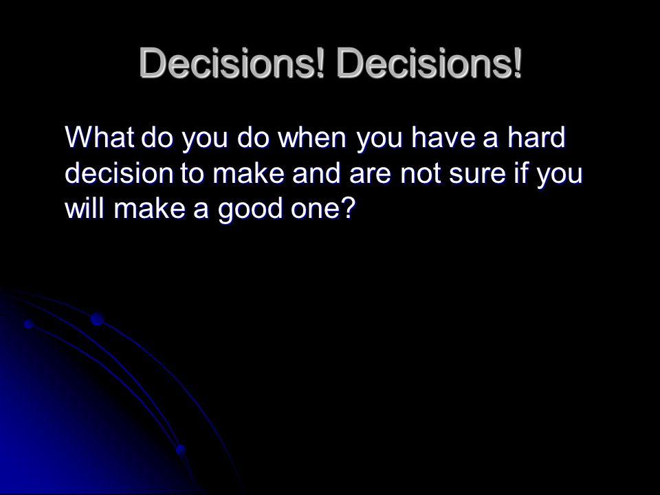 Decisions. Decisions.