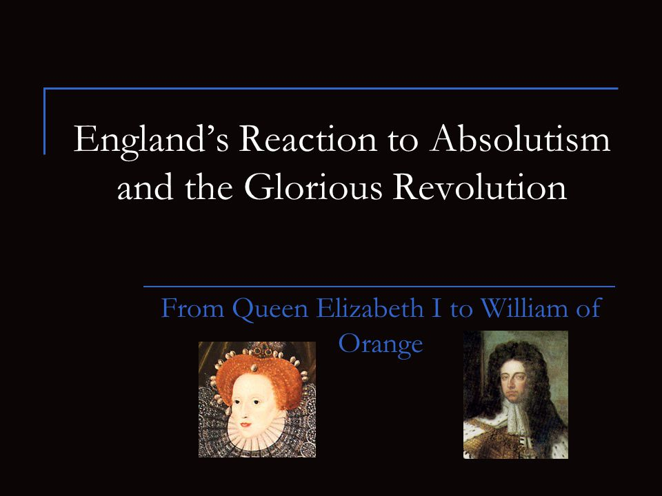 England's Reaction to Absolutism and the Glorious Revolution