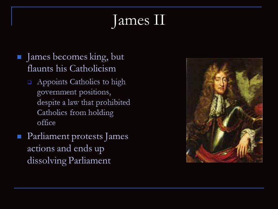 James II James becomes king, but flaunts his Catholicism