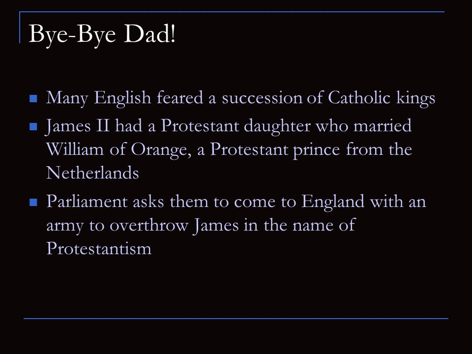 Bye-Bye Dad! Many English feared a succession of Catholic kings