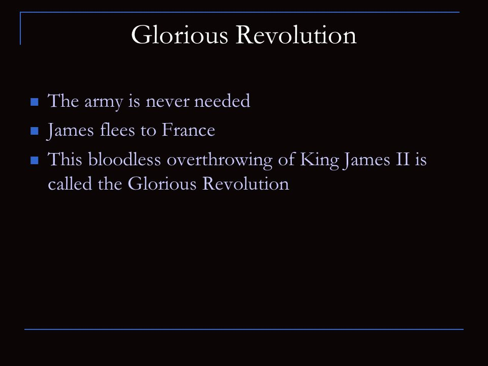 Glorious Revolution The army is never needed James flees to France