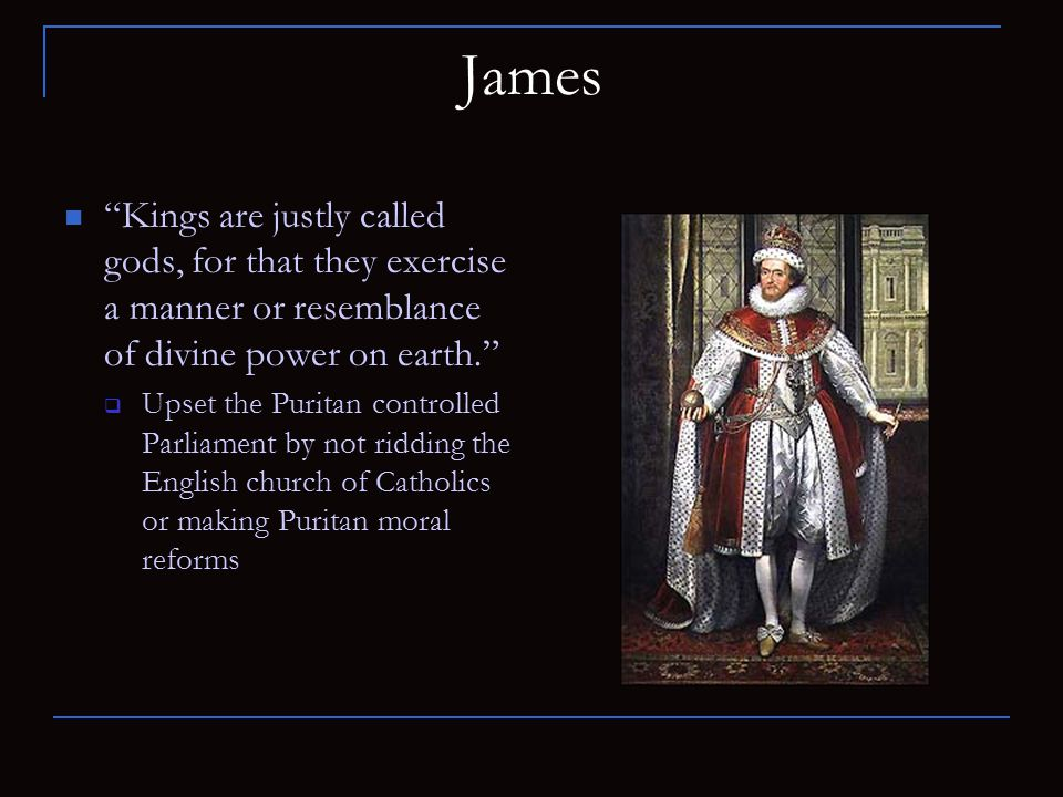 James Kings are justly called gods, for that they exercise a manner or resemblance of divine power on earth.