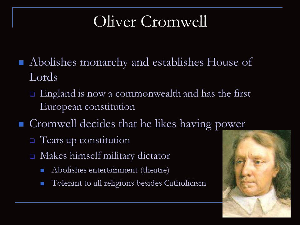 Oliver Cromwell Abolishes monarchy and establishes House of Lords
