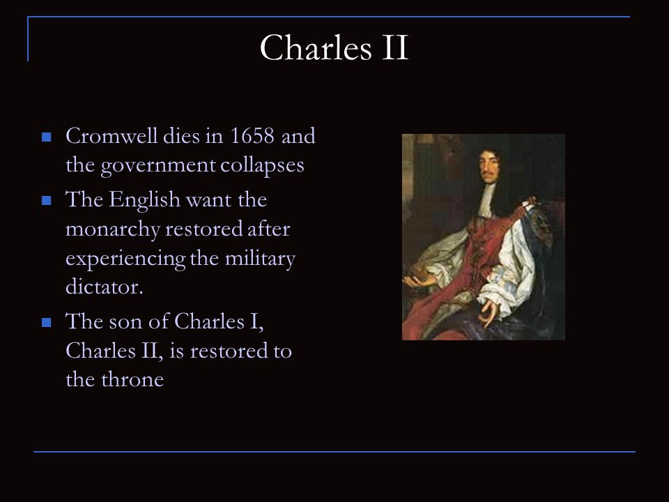 Charles II Cromwell dies in 1658 and the government collapses