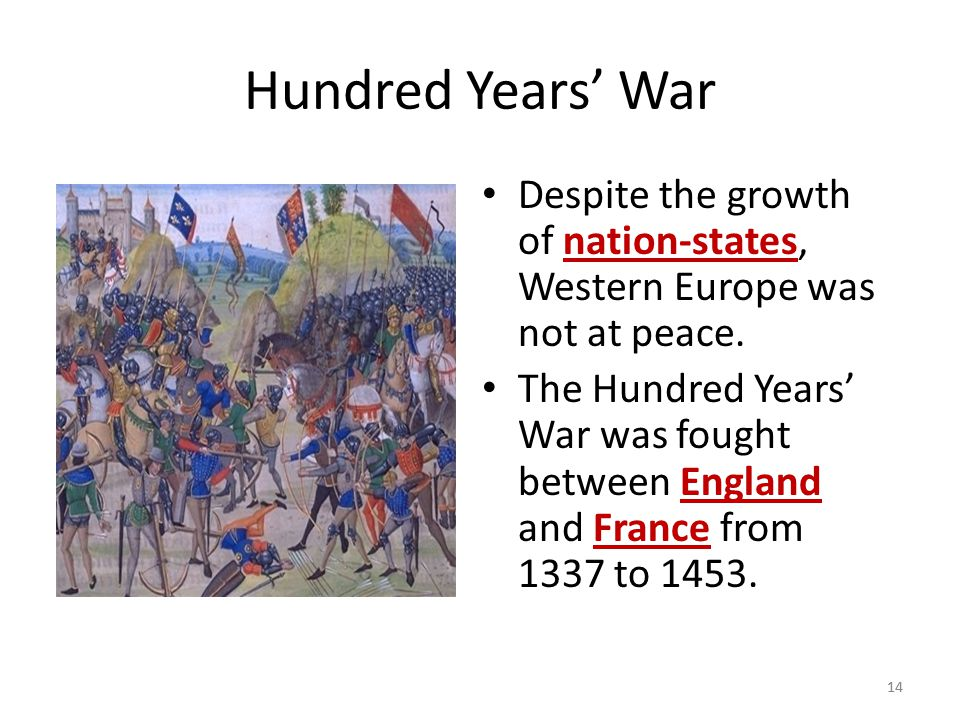 Hundred Years' War Despite the growth of nation-states, Western Europe was not at peace.