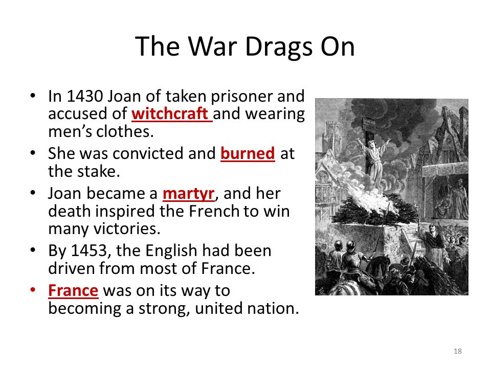 The War Drags On In 1430 Joan of taken prisoner and accused of witchcraft and wearing men's clothes.