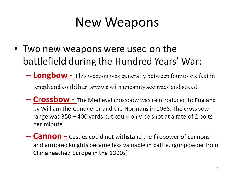 New Weapons Two new weapons were used on the battlefield during the Hundred Years' War: