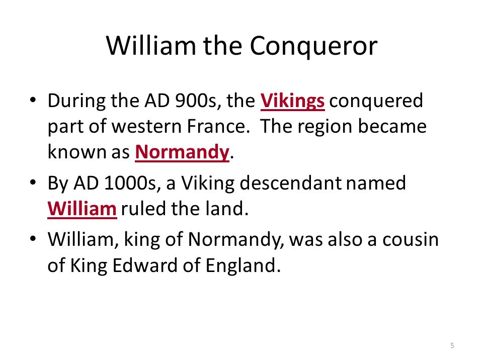 William the Conqueror During the AD 900s, the Vikings conquered part of western France. The region became known as Normandy.